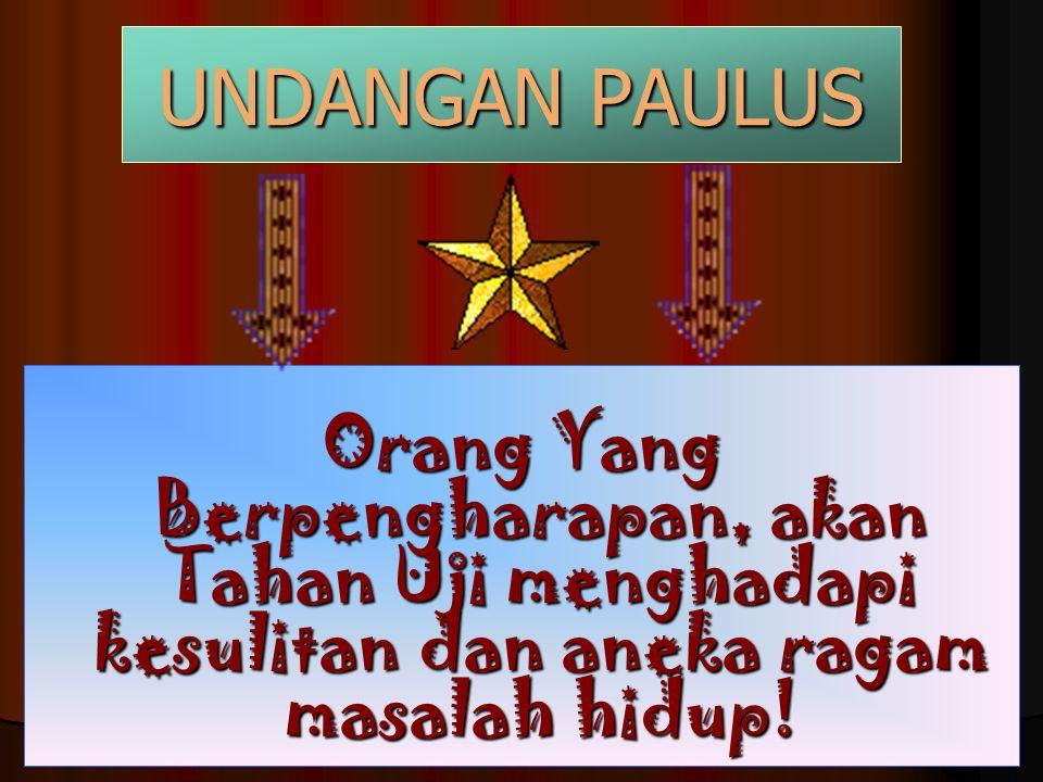 Orang Yang Berpengharapan, akan Tahan Uji menghadapi kesulitan dan aneka ragam masalah hidup! UNDANGAN PAULUS