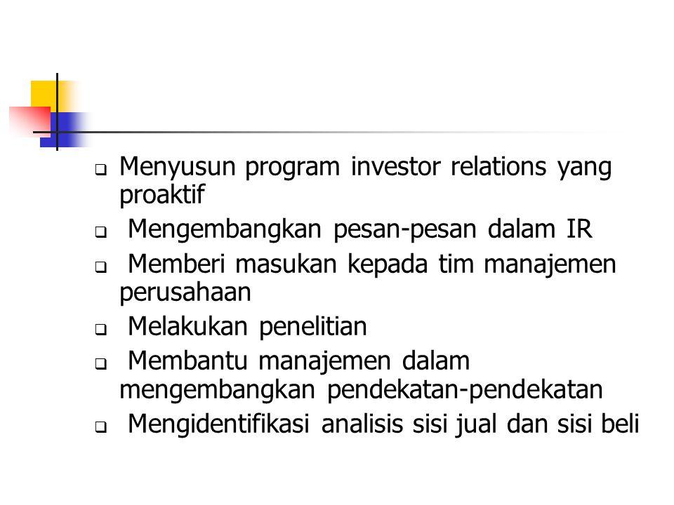  Menyusun program investor relations yang proaktif  Mengembangkan pesan-pesan dalam IR  Memberi masukan kepada tim manajemen perusahaan  Melakukan penelitian  Membantu manajemen dalam mengembangkan pendekatan-pendekatan  Mengidentifikasi analisis sisi jual dan sisi beli