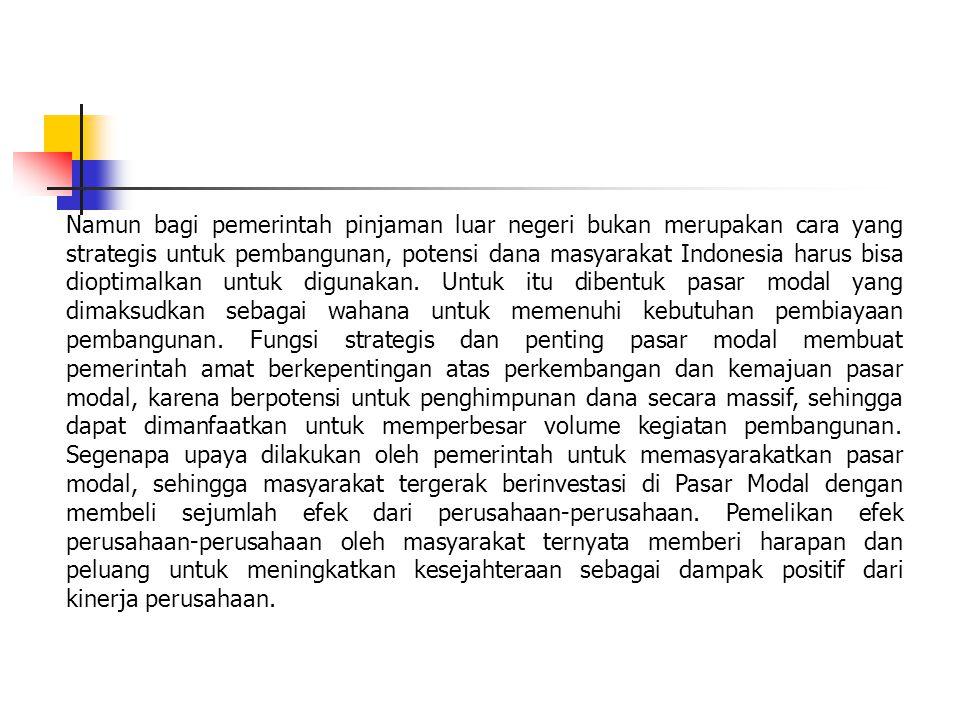 Namun bagi pemerintah pinjaman luar negeri bukan merupakan cara yang strategis untuk pembangunan, potensi dana masyarakat Indonesia harus bisa dioptimalkan untuk digunakan.