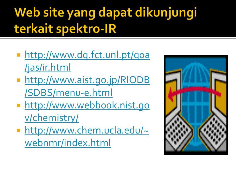  http://www.dq.fct.unl.pt/qoa /jas/ir.html http://www.dq.fct.unl.pt/qoa /jas/ir.html  http://www.aist.go.jp/RIODB /SDBS/menu-e.html http://www.aist.go.jp/RIODB /SDBS/menu-e.html  http://www.webbook.nist.go v/chemistry/ http://www.webbook.nist.go v/chemistry/  http://www.chem.ucla.edu/~ webnmr/index.html http://www.chem.ucla.edu/~ webnmr/index.html
