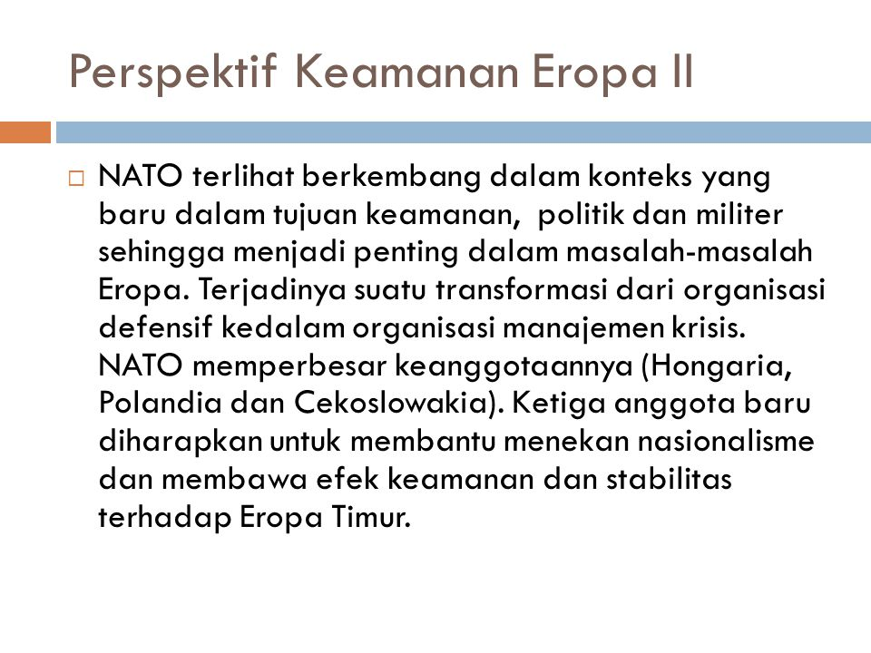 Perspektif Keamanan Eropa II  NATO terlihat berkembang dalam konteks yang baru dalam tujuan keamanan, politik dan militer sehingga menjadi penting dalam masalah-masalah Eropa.
