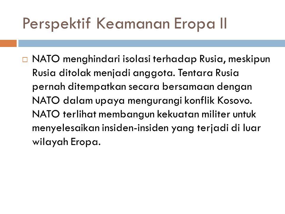 Perspektif Keamanan Eropa II  NATO menghindari isolasi terhadap Rusia, meskipun Rusia ditolak menjadi anggota.