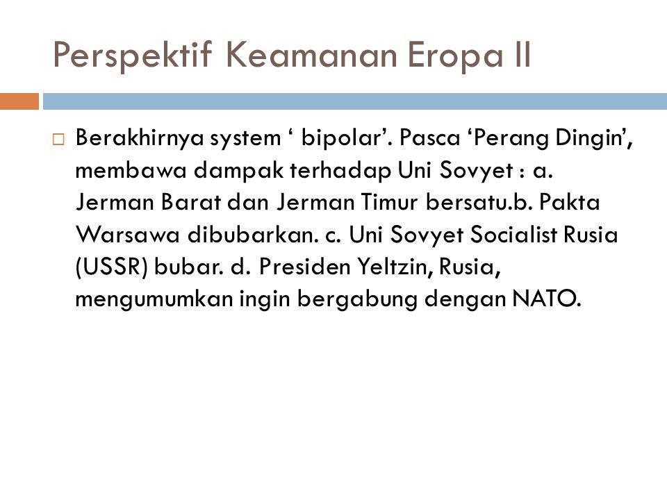 Perspektif Keamanan Eropa II  Berakhirnya system ' bipolar'.