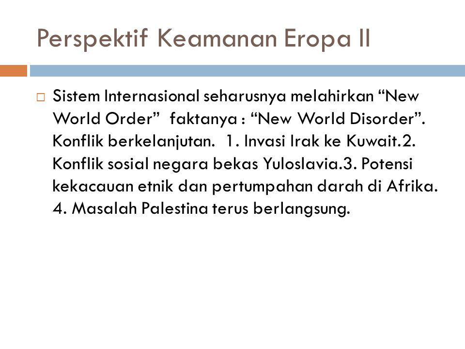 Perspektif Keamanan Eropa II  Sistem Internasional seharusnya melahirkan New World Order faktanya : New World Disorder .