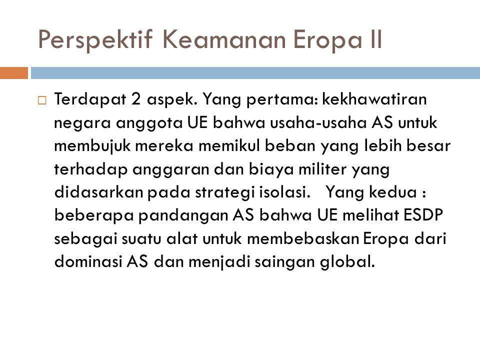 Perspektif Keamanan Eropa II  Terdapat 2 aspek.