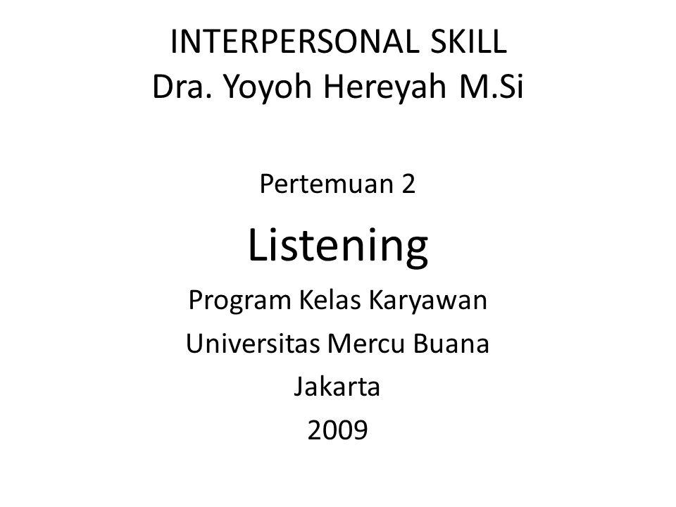 INTERPERSONAL SKILL Dra. Yoyoh Hereyah M.Si Pertemuan 2 Listening Program Kelas Karyawan Universitas Mercu Buana Jakarta 2009