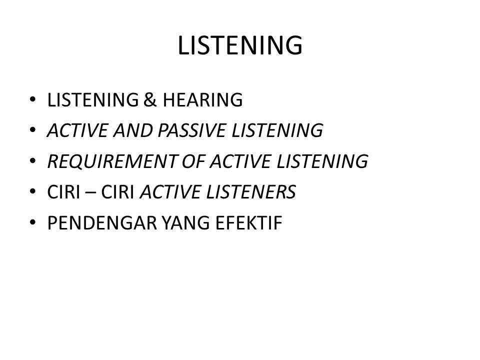 LISTENING LISTENING & HEARING ACTIVE AND PASSIVE LISTENING REQUIREMENT OF ACTIVE LISTENING CIRI – CIRI ACTIVE LISTENERS PENDENGAR YANG EFEKTIF