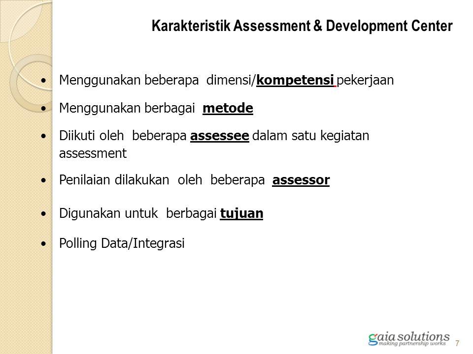 Menggunakan beberapa dimensi/kompetensi pekerjaan Diikuti oleh beberapa assessee dalam satu kegiatan assessment Menggunakan berbagai metode Penilaian