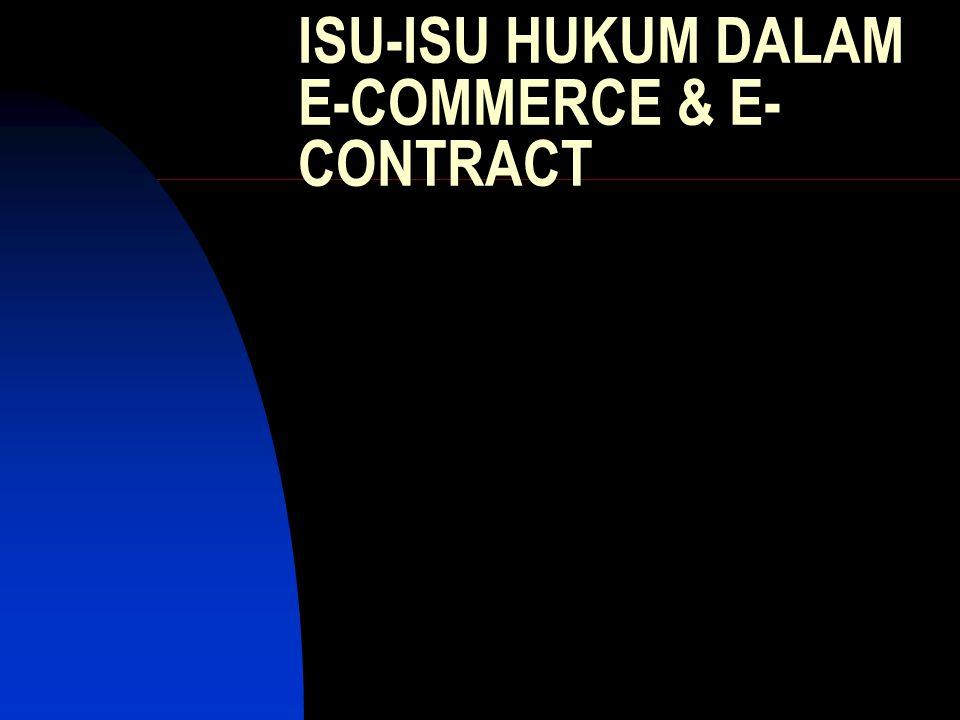 Isu-Isu Hukum Dalam E-Commerce dan E-Contract Adanya permasalahan-permasalahan baik yang bersifat teknis maupun yuridis.