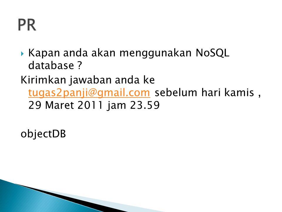  Kapan anda akan menggunakan NoSQL database ? Kirimkan jawaban anda ke tugas2panji@gmail.com sebelum hari kamis, 29 Maret 2011 jam 23.59 tugas2panji@
