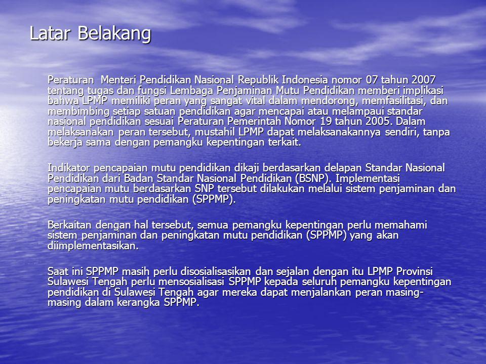 Latar Belakang Peraturan Menteri Pendidikan Nasional Republik Indonesia nomor 07 tahun 2007 tentang tugas dan fungsi Lembaga Penjaminan Mutu Pendidikan memberi implikasi bahwa LPMP memiliki peran yang sangat vital dalam mendorong, memfasilitasi, dan membimbing setiap satuan pendidikan agar mencapai atau melampaui standar nasional pendidikan sesuai Peraturan Pemerintah Nomor 19 tahun 2005.