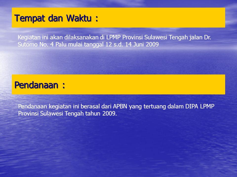 Tempat dan Waktu : Kegiatan ini akan dilaksanakan di LPMP Provinsi Sulawesi Tengah jalan Dr. Sutomo No. 4 Palu mulai tanggal 12 s.d. 14 Juni 2009 Pend