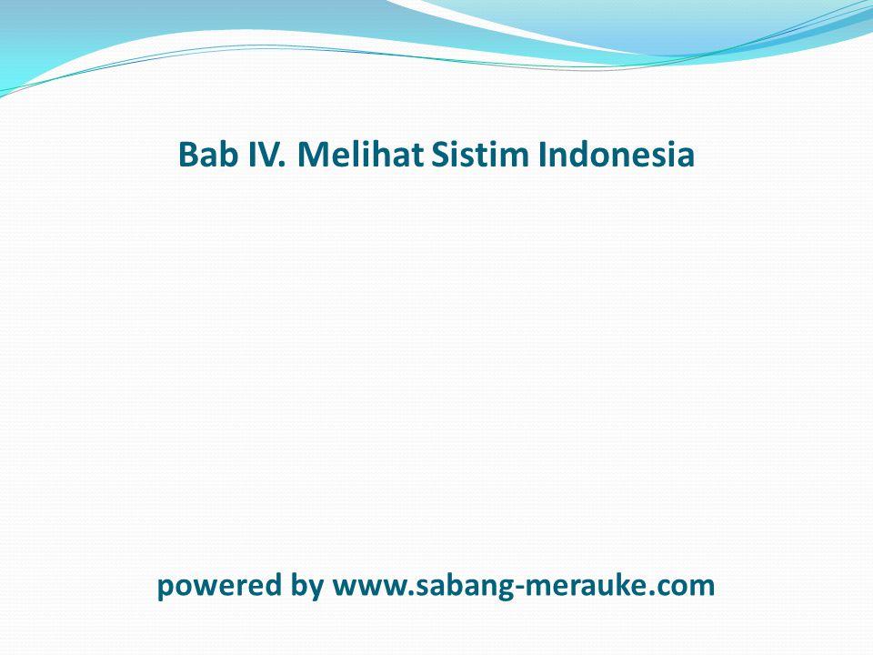 Bab IV. Melihat Sistim Indonesia powered by www.sabang-merauke.com