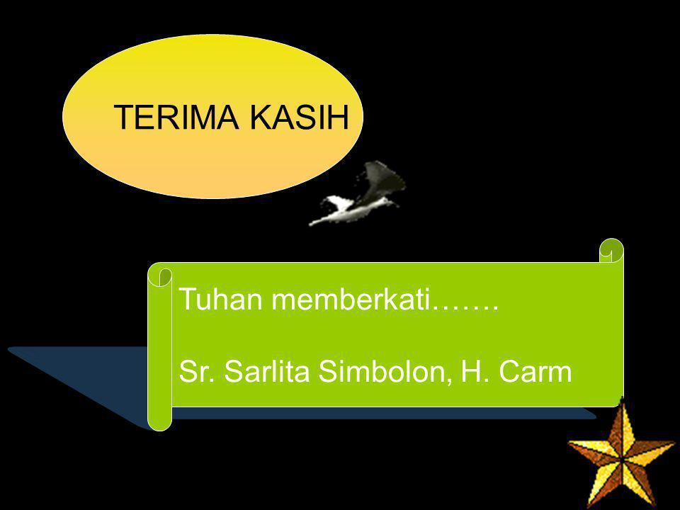 Tuhan memberkati……. Sr. Sarlita Simbolon, H. Carm TERIMA KASIH