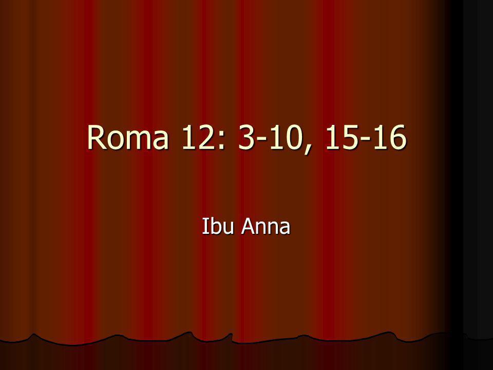Roma 12: 3-10, 15-16 Ibu Anna