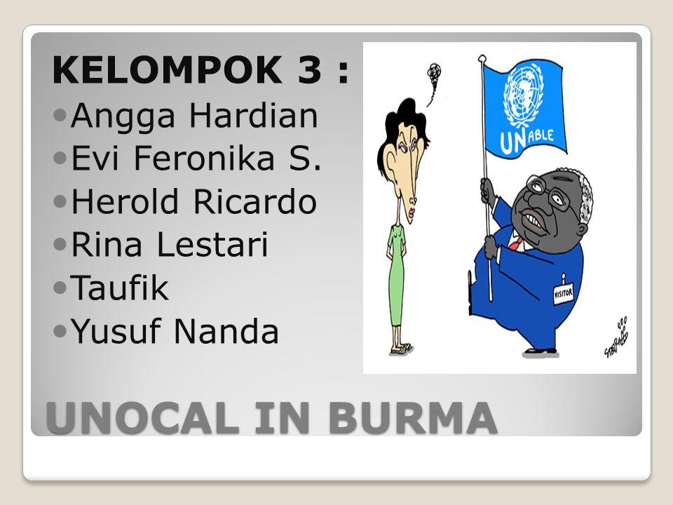 UNOCAL IN BURMA KELOMPOK 3 : Angga Hardian Evi Feronika S. Herold Ricardo Rina Lestari Taufik Yusuf Nanda