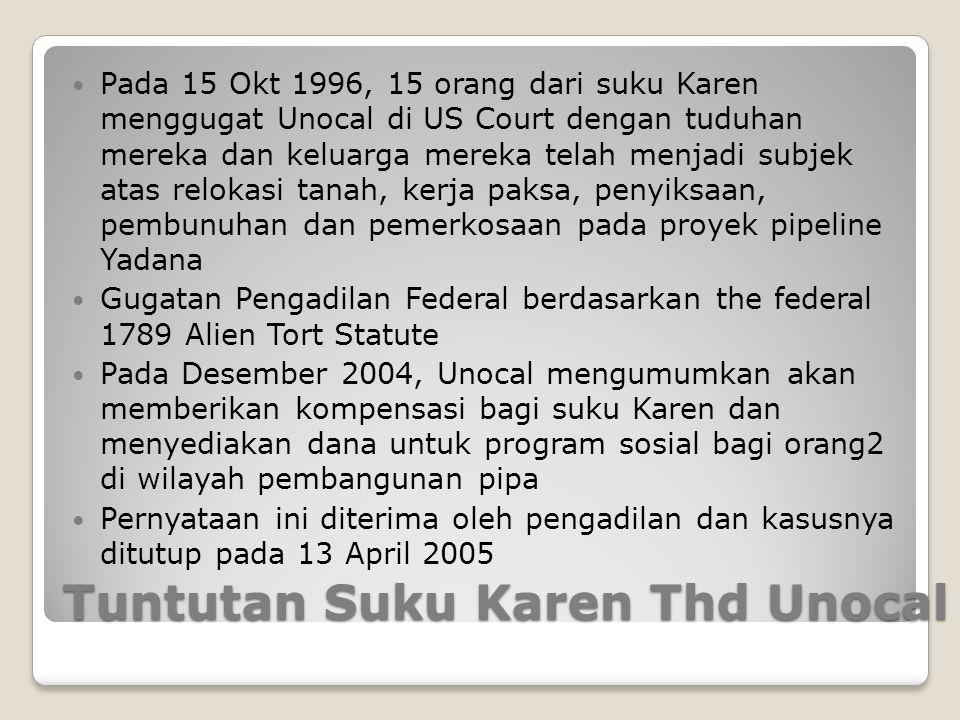 Tuntutan Suku Karen Thd Unocal Pada 15 Okt 1996, 15 orang dari suku Karen menggugat Unocal di US Court dengan tuduhan mereka dan keluarga mereka telah