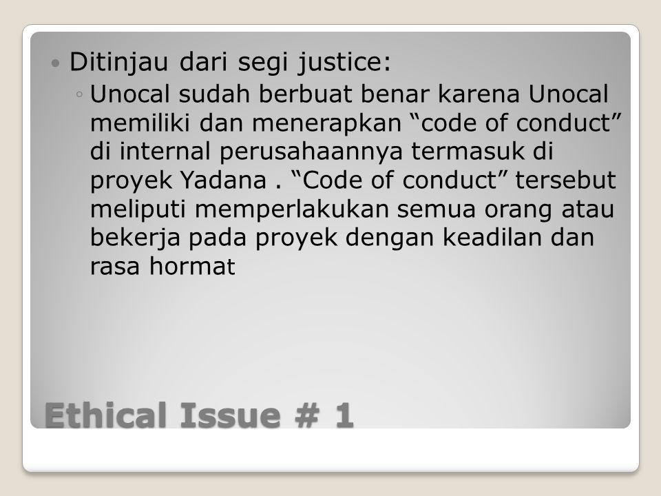 """Ethical Issue # 1 Ditinjau dari segi justice: ◦Unocal sudah berbuat benar karena Unocal memiliki dan menerapkan """"code of conduct"""" di internal perusaha"""