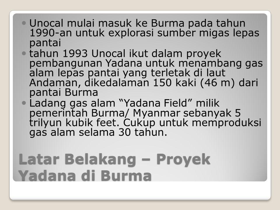 Latar Belakang – Proyek Yadana di Burma Unocal mulai masuk ke Burma pada tahun 1990-an untuk explorasi sumber migas lepas pantai tahun 1993 Unocal iku