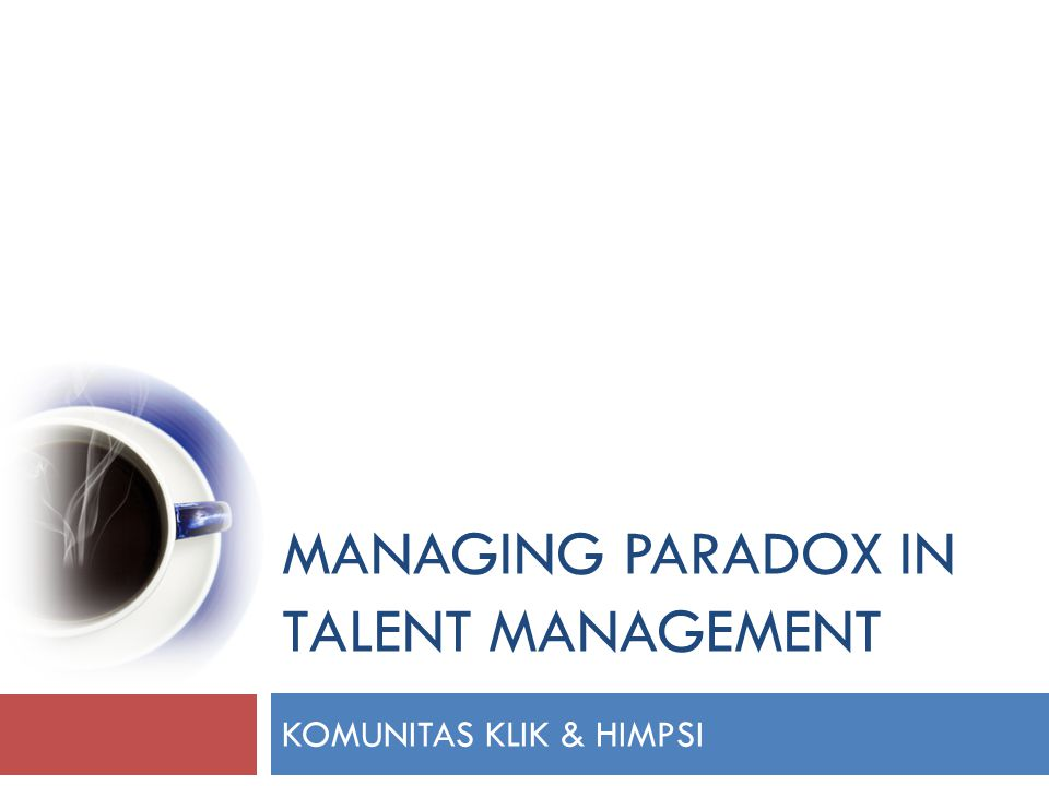 MANAGING PARADOX IN TALENT MANAGEMENT KOMUNITAS KLIK & HIMPSI