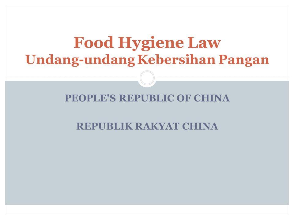 PEOPLE S REPUBLIC OF CHINA REPUBLIK RAKYAT CHINA Food Hygiene Law Undang-undang Kebersihan Pangan