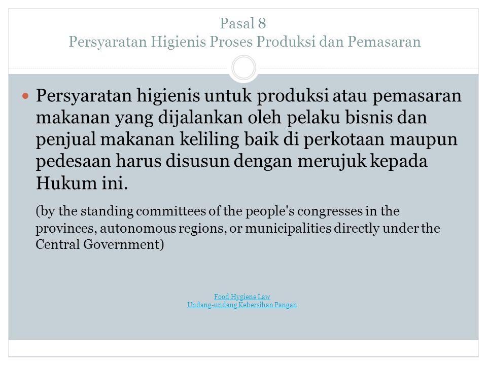Pasal 8 Persyaratan Higienis Proses Produksi dan Pemasaran Persyaratan higienis untuk produksi atau pemasaran makanan yang dijalankan oleh pelaku bisnis dan penjual makanan keliling baik di perkotaan maupun pedesaan harus disusun dengan merujuk kepada Hukum ini.