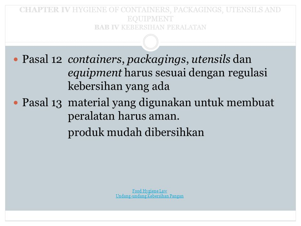 CHAPTER IV HYGIENE OF CONTAINERS, PACKAGINGS, UTENSILS AND EQUIPMENT BAB IV KEBERSIHAN PERALATAN Pasal 12containers, packagings, utensils dan equipmen
