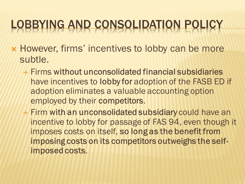  However, firms' incentives to lobby can be more subtle.  Firms without unconsolidated financial subsidiaries have incentives to lobby for adoption