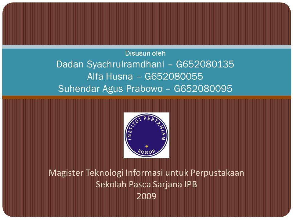 Magister Teknologi Informasi untuk Perpustakaan Sekolah Pasca Sarjana IPB 2009 Disusun oleh Dadan Syachrulramdhani – G652080135 Alfa Husna – G652080055 Suhendar Agus Prabowo – G652080095