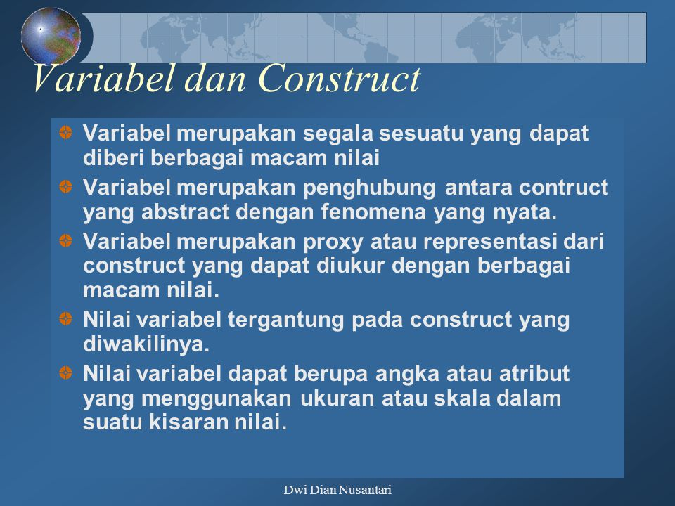 Dwi Dian Nusantari Variabel dan Construct Variabel merupakan segala sesuatu yang dapat diberi berbagai macam nilai Variabel merupakan penghubung antar