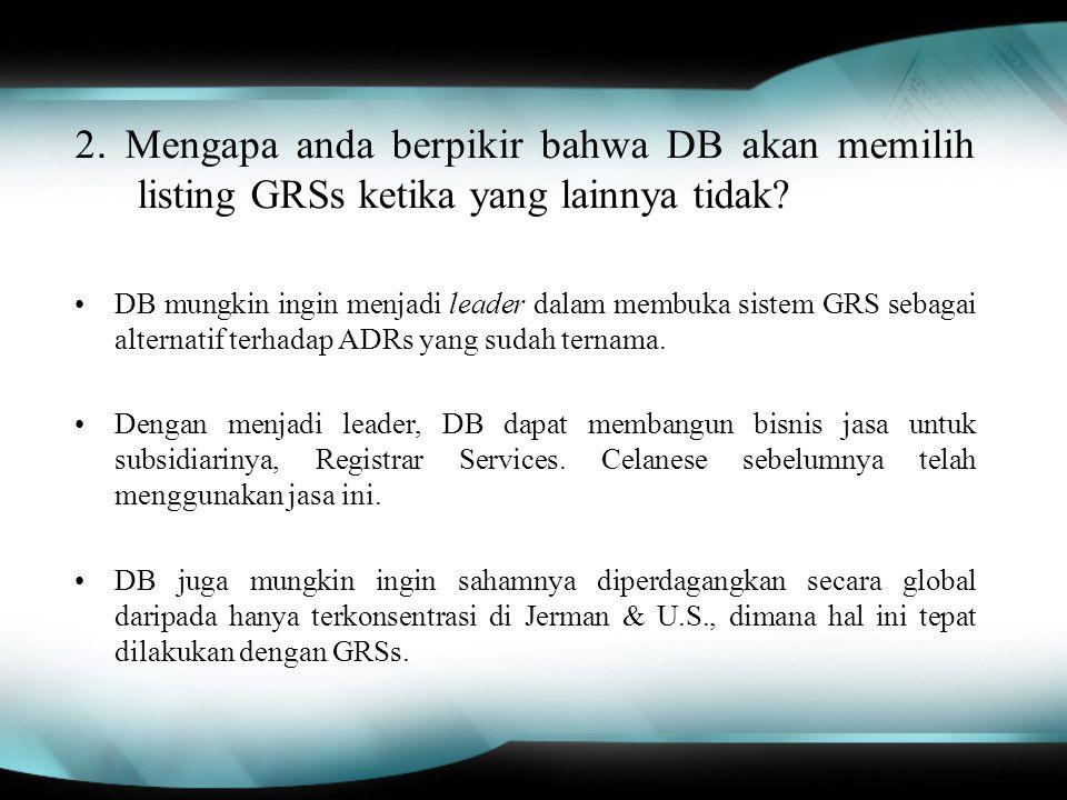 2. Mengapa anda berpikir bahwa DB akan memilih listing GRSs ketika yang lainnya tidak? DB mungkin ingin menjadi leader dalam membuka sistem GRS sebaga