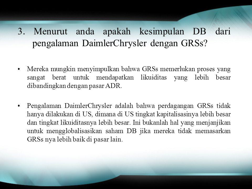 3. Menurut anda apakah kesimpulan DB dari pengalaman DaimlerChrysler dengan GRSs? Mereka mungkin menyimpulkan bahwa GRSs memerlukan proses yang sangat