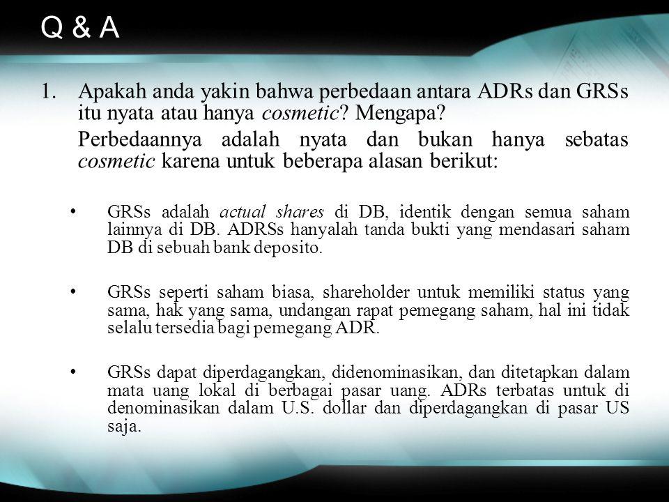 Q & A 1.Apakah anda yakin bahwa perbedaan antara ADRs dan GRSs itu nyata atau hanya cosmetic? Mengapa? Perbedaannya adalah nyata dan bukan hanya sebat