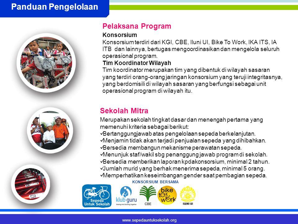 www.sepedauntuksekolah.org Panduan Pengelolaan Konsorsium Konsorsium terdiri dari KGI, CBE, Iluni UI, Bike To Work, IKA ITS, IA ITB dan lainnya, bertugas mengoordinasikan dan mengelola seluruh operasional program.
