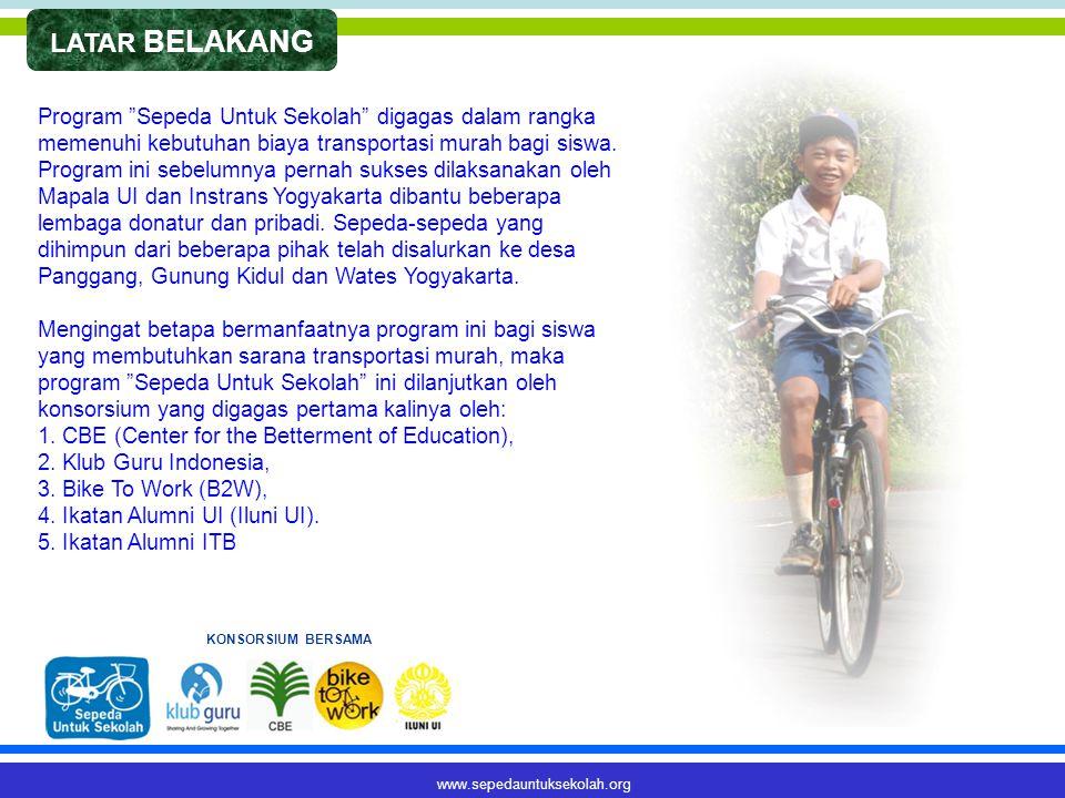 LATAR BELAKANG Program Sepeda Untuk Sekolah digagas dalam rangka memenuhi kebutuhan biaya transportasi murah bagi siswa.