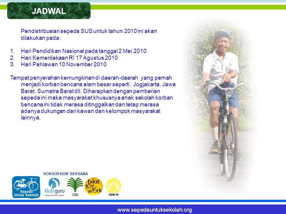JADWAL Pendistribusian sepeda SUS untuk tahun 2010 ini akan dilakukan pada : 1.Hari Pendidikan Nasional pada tanggal 2 Mei 2010 2.Hari Kemerdekaan RI 17 Agustus 2010 3.Hari Pahlawan 10 November 2010 Tempat penyerahan kemungkinan di daerah-daerah yang pernah menjadi korban bencana alam besar seperti ; Jogjakarta, Jawa Barat, Sumatra Barat dll.