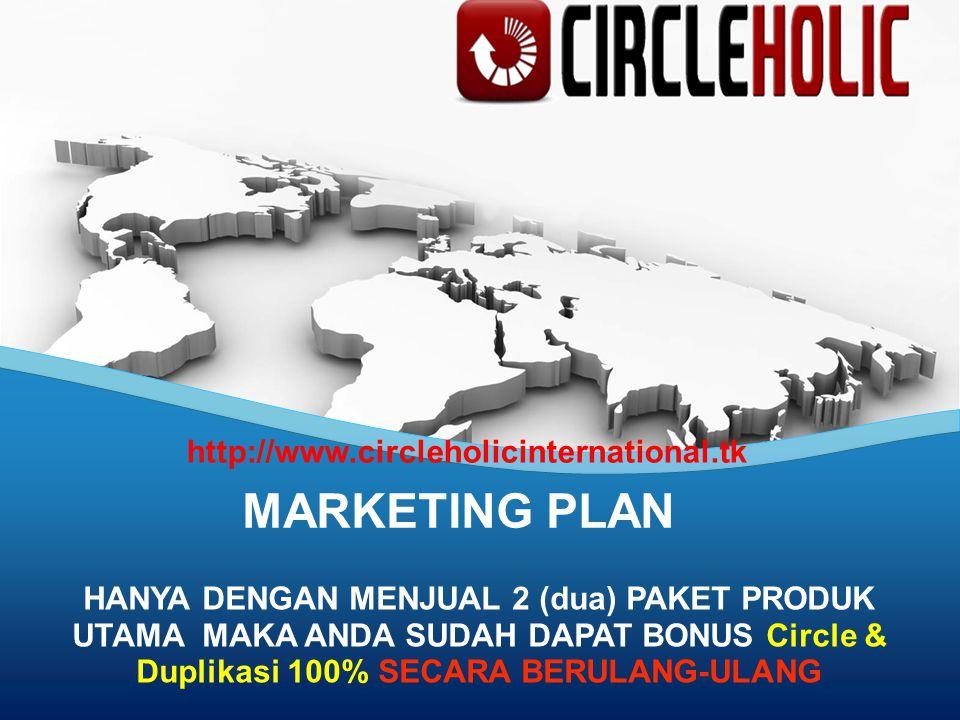 MARKETING PLAN HANYA DENGAN MENJUAL 2 (dua) PAKET PRODUK UTAMA MAKA ANDA SUDAH DAPAT BONUS Circle & Duplikasi 100% SECARA BERULANG-ULANG http://www.circleholicinternational.tk