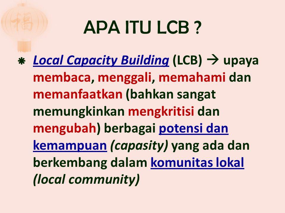  Local Capacity Building (LCB)  upaya membaca, menggali, memahami dan memanfaatkan (bahkan sangat memungkinkan mengkritisi dan mengubah) berbagai po