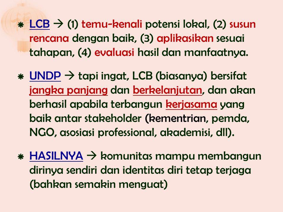  LCB  (1) temu-kenali potensi lokal, (2) susun rencana dengan baik, (3) aplikasikan sesuai tahapan, (4) evaluasi hasil dan manfaatnya.  UNDP  tapi