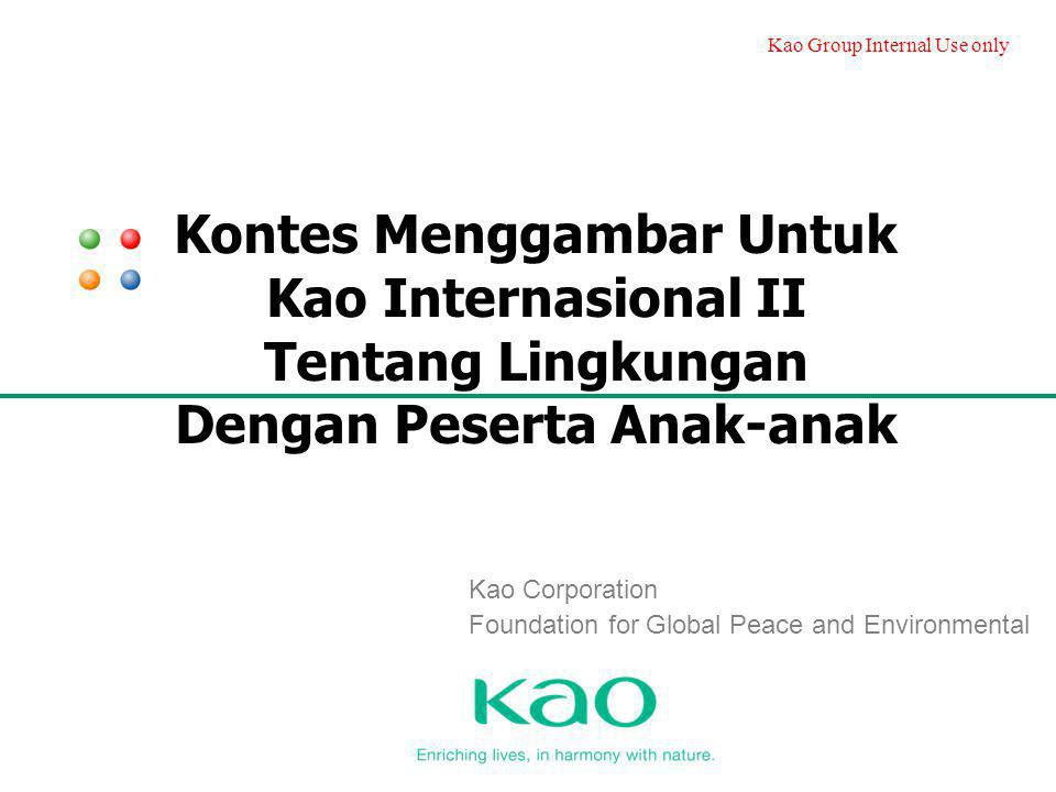 Kao Group Internal Use only Kontes Menggambar Untuk Kao Internasional II Tentang Lingkungan Dengan Peserta Anak-anak Kao Corporation Foundation for Gl