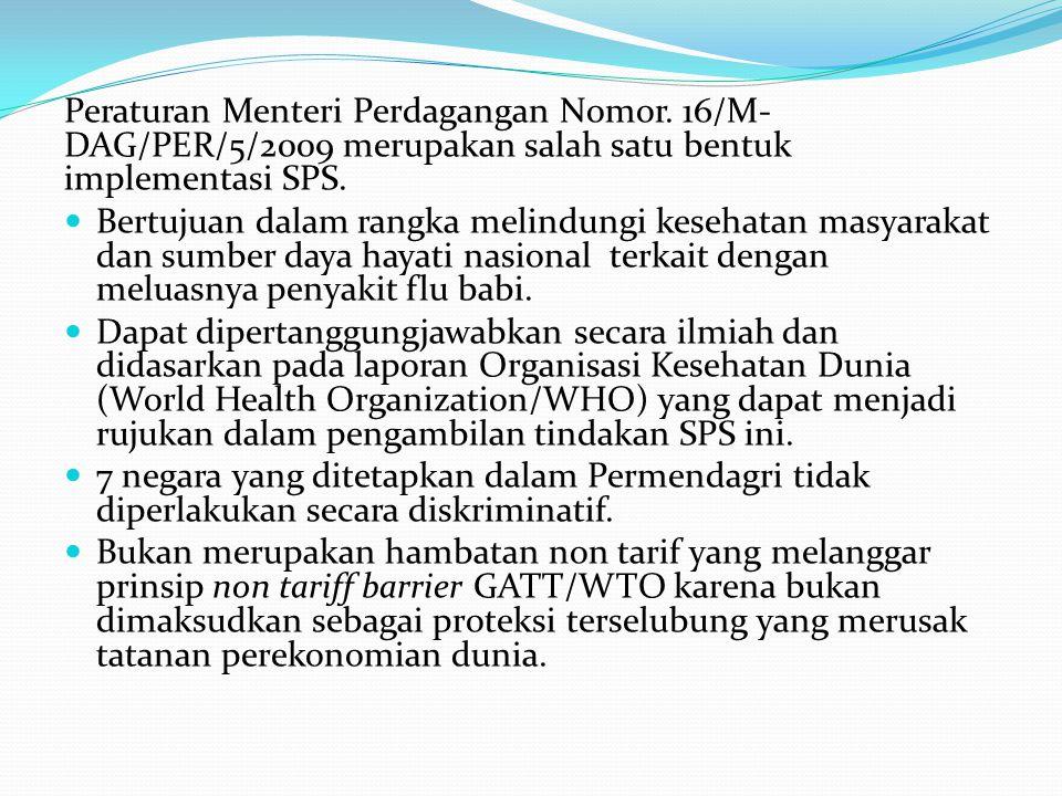 Peraturan Menteri Perdagangan Nomor. 16/M- DAG/PER/5/2009 merupakan salah satu bentuk implementasi SPS. Bertujuan dalam rangka melindungi kesehatan ma
