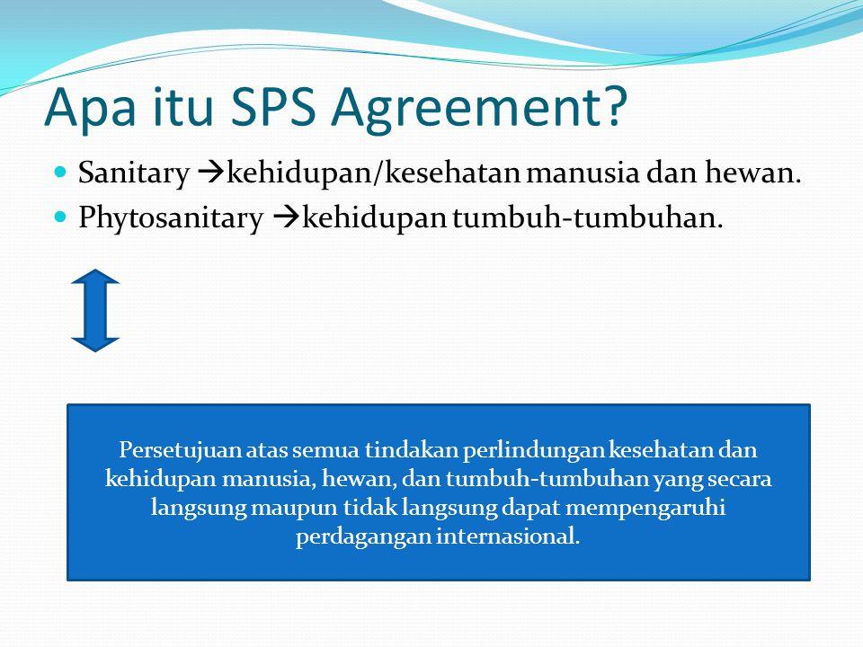 Apa itu SPS Agreement? Sanitary  kehidupan/kesehatan manusia dan hewan. Phytosanitary  kehidupan tumbuh-tumbuhan. Persetujuan atas semua tindakan pe