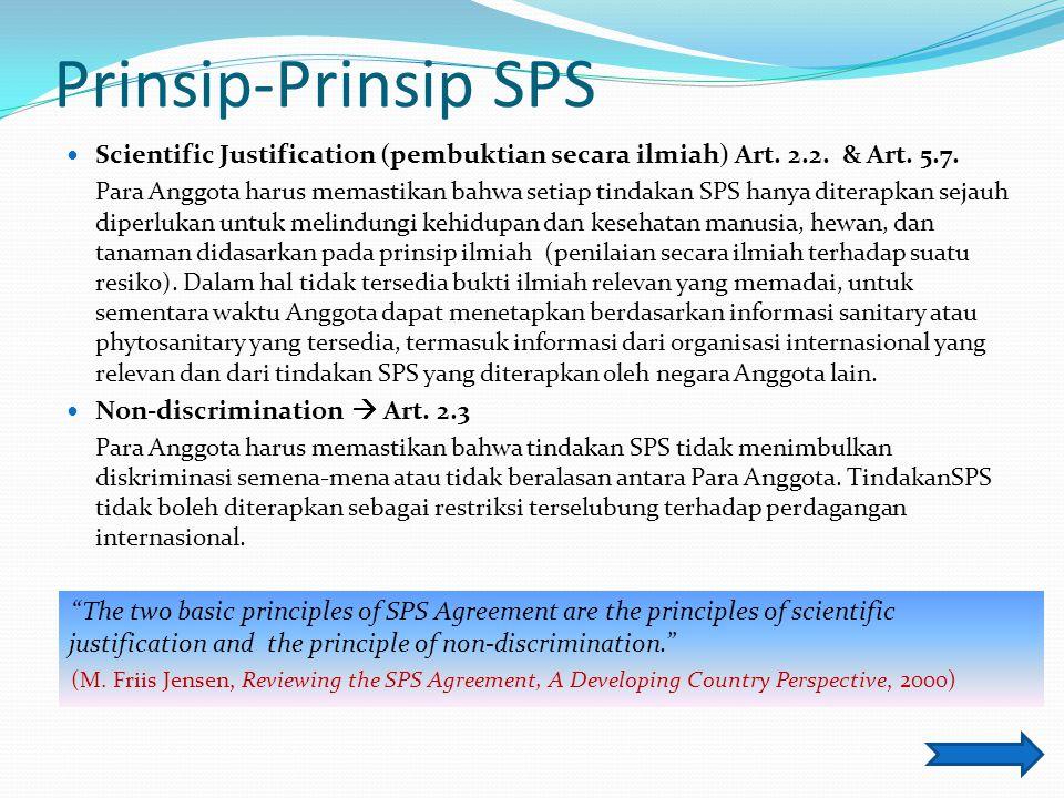 Prinsip-Prinsip SPS Scientific Justification (pembuktian secara ilmiah) Art. 2.2. & Art. 5.7. Para Anggota harus memastikan bahwa setiap tindakan SPS