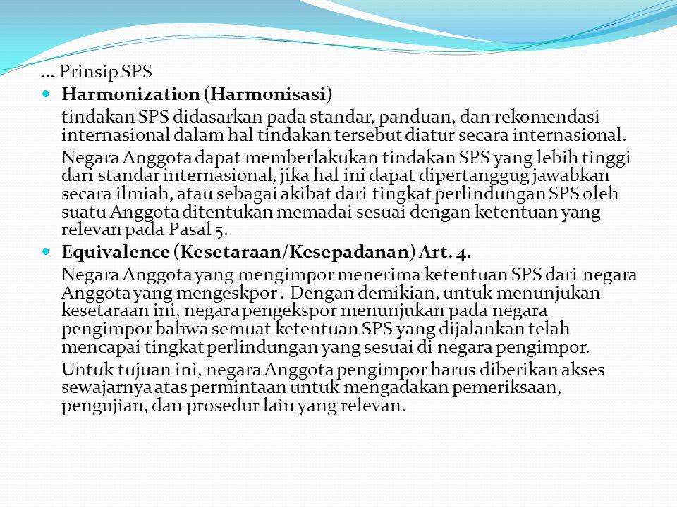 … Prinsip SPS Harmonization (Harmonisasi) tindakan SPS didasarkan pada standar, panduan, dan rekomendasi internasional dalam hal tindakan tersebut dia