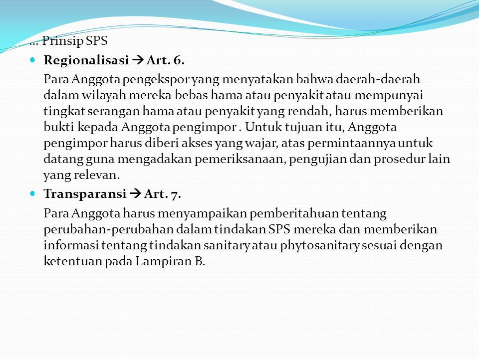 … Prinsip SPS Regionalisasi  Art. 6. Para Anggota pengekspor yang menyatakan bahwa daerah-daerah dalam wilayah mereka bebas hama atau penyakit atau m