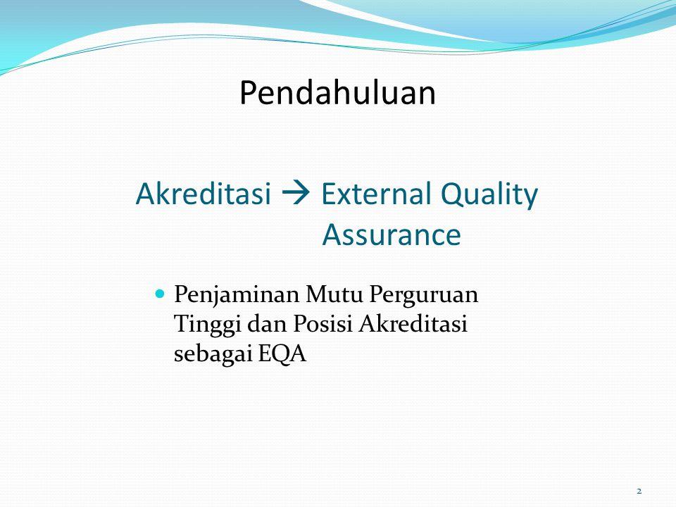 Akreditasi  External Quality Assurance Penjaminan Mutu Perguruan Tinggi dan Posisi Akreditasi sebagai EQA 2 Pendahuluan