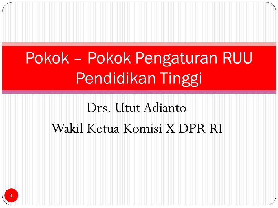 Drs. Utut Adianto Wakil Ketua Komisi X DPR RI Pokok – Pokok Pengaturan RUU Pendidikan Tinggi 1
