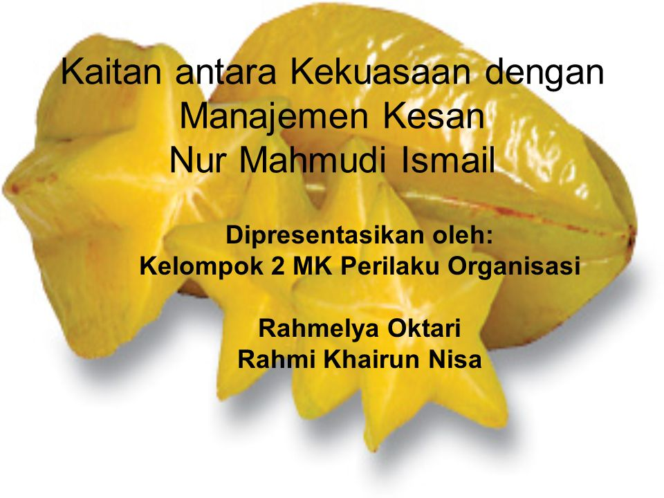 Kaitan antara Kekuasaan dengan Manajemen Kesan Nur Mahmudi Ismail Dipresentasikan oleh: Kelompok 2 MK Perilaku Organisasi Rahmelya Oktari Rahmi Khairu