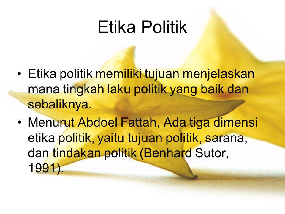 Etika Politik Etika politik memiliki tujuan menjelaskan mana tingkah laku politik yang baik dan sebaliknya. Menurut Abdoel Fattah, Ada tiga dimensi et