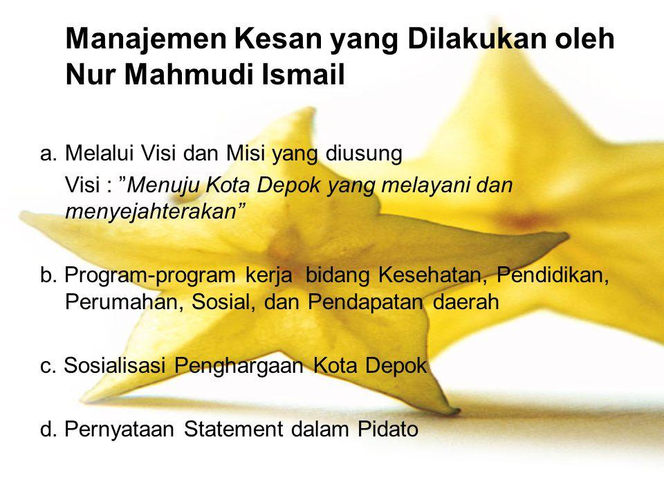 """Manajemen Kesan yang Dilakukan oleh Nur Mahmudi Ismail a.Melalui Visi dan Misi yang diusung Visi : """"Menuju Kota Depok yang melayani dan menyejahteraka"""
